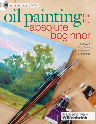 Oil Painting For The Absolute Beginner: A Clear & Easy Guide to Successful Oil Painting (Art for the Absolute Beginner) - Mark and Mary Willenbrink