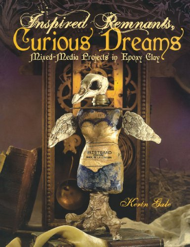 Inspired Remnants, Curious Dreams: Mixed Media Projects in Epoxy Clay