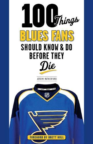 100 Things Blues Fans Should Know & Do Before They Die (100 Things...Fans Should Know) - Jeremy RutherfordBrett Hull