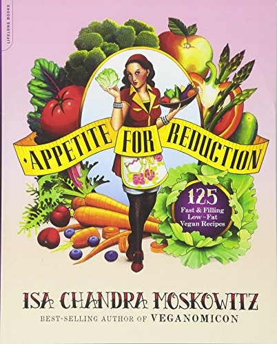Appetite for Reduction: 125 Fast and Filling Low-Fat Vegan Recipes, Isa Chandra Moskowitz; Matthew Ruscigno