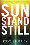Sun Stand Still: What Happens When You Dare to Ask God for the Impossible, Furtick, Steven