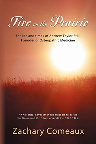 FIRE ON THE PRAIRIE: The Life and Times of Andrew Taylor Still, Founder of Osteopathic Medicine