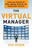Buy The Virtual Manager: Cutting-Edge Solutions for Hiring, Managing, Motivating, and Engaging Mobile Employees from Amazon