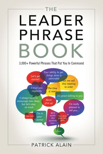 The Leader Phrase Book: 3000+ Powerful Phrases That Put You In Command - Patrick Alain