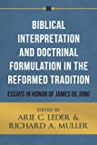 Biblical Interpretation and Doctrinal Development in the Reformed Tradition: Essays in Honor of James De Jong book cover