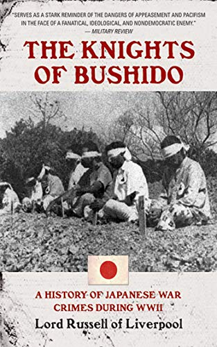 The Knights of Bushido: A Short History of Japanese War Crimes, by Lord Russell Of Liverpool