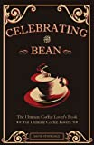 Celebrating the Bean: The Ultimate Coffee Lover's Book for Ultimate Coffee Lovers