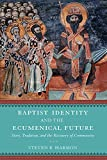 Baptist Identity and the Ecumenical Future: Story, Tradition, and the Recovery of Community book cover