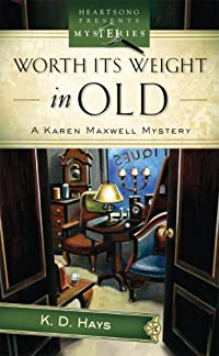 Worth Its Weight in Old by K. D. Hays