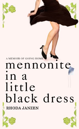 Mennonite in a Little Black Dress: A Memoir of Going Home