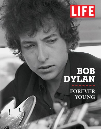 Life Bob Dylan: Forever Young (Life (Life Books)), Editors of Life