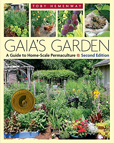 Gaia's Garden: A Guide to Home-Scale Permaculture, 2nd Edition, Hemenway, Toby