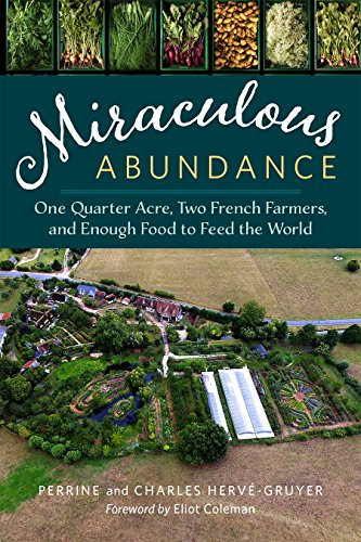 Miraculous Abundance: One Quarter Acre, Two French Farmers, and Enough Food to Feed the World - Perrine Hervé-Gruyer, Charles Hervé-GruyerEliot Coleman