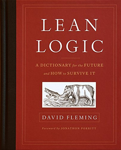Lean Logic: A Dictionary for the Future and How to Survive It - David FlemingShaun Chamberlin, Jonathon Porritt