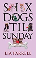 Six Dogs 'til Sunday by Lia Farrell
