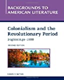 Colonialism and the Revolutionary Period, Beginnings - 1800 (Backgrounds to American Literature)