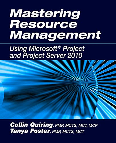 Mastering Resource Management Using Microsoft Project and Project Server 2010 - Collin Quiring, Tanya Foster