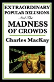 Book Cover: The Extraordinary Popular Delusions And The Madness Of Crowds by Charles MacKay
