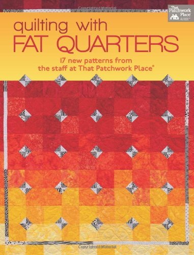 Quilting With Fat Quarters: 17 New Patterns from the Staff at That Patchwork Place
