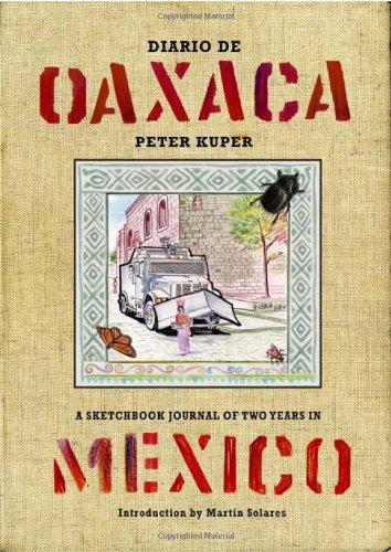 Diario de Oaxaca: A Sketchbook Journal of Two Years in Mexico, Kuper, Peter