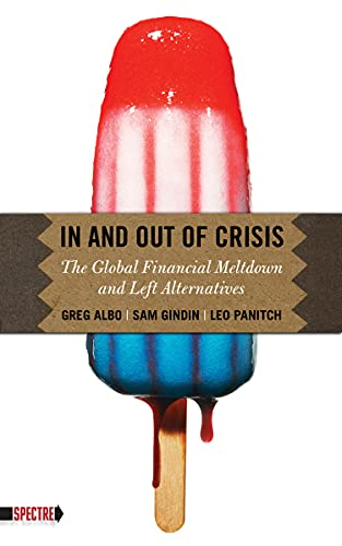 In and Out of Crisis: The Global Financial Meltdown and Left Alternatives (Spectre), Albo, Greg; Gindin, Sam; Panitch, Leo