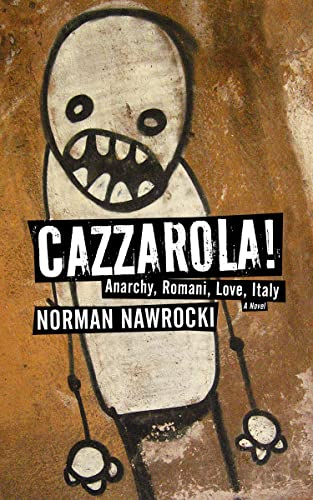 Cazzarola!: Anarchy, Romani, Love, Italy (A Novel), Nawrocki, Norman