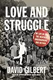 Love and Struggle: My Life in SDS, the Weather Underground, and Beyond, Gilbert, David