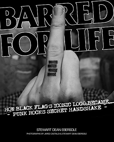 Barred for Life: How Black Flag's Iconic Logo Became Punk Rock's Secret Handshake, Ebersole, Stewart Dean