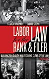 Labor Law for the Rank and Filer: Building Solidarity While Staying Clear of the Law 2nd Edition, Lynd, Staughton & Gross, Daniel