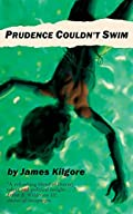Prudence Couldn't Swim by James William Kilgore