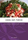 Cook, Eat, Thrive: Vegan Recipes from Everyday to Exotic (Tofu Hound Press), Tienzo, Joy