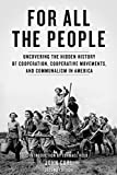 For All the People: Uncovering the Hidden History of Cooperation, Cooperative Movements, and Communalism in America, Curl, John