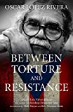 Oscar Lopez Rivera: Between Torture and Resistance, Lopez Rivera, Osacar