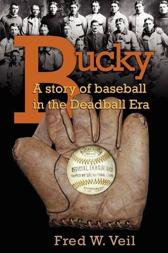 Bucky: A Story of Baseball in the Deadball Era, Fred W. Veil