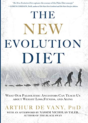 The New Evolution Diet: What Our Paleolithic Ancestors Can Teach Us about Weight Loss, Fitness, and Aging, De Vany, Arthur