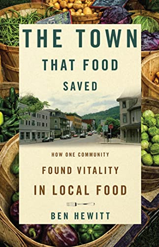 The Town That Food Saved: How One Community Found Vitality in Local Food, Hewitt, Ben
