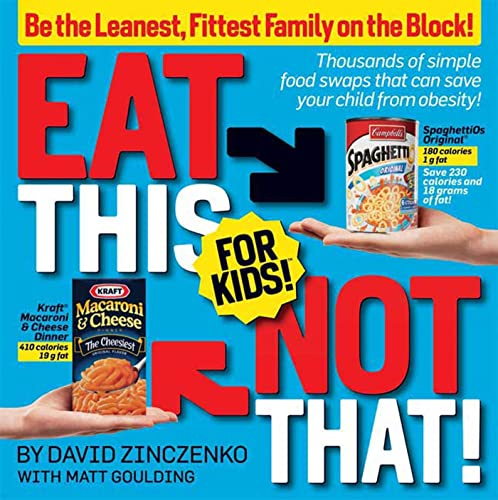 Eat This Not That! for Kids!: Be the Leanest, Fittest Family on the Block! - David Zinczenko, Matt Goulding