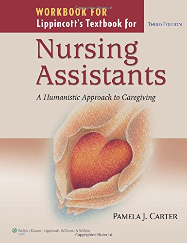 WORKBOOK FOR LIPPINCOTT'S TEXTBOOK FOR NURSING ASSISTANTS: A HUMANISTIC APPROACH TO CAREGIVING 3ED**