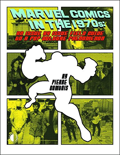 Marvel Comics In The 1970s: An Issue-By-Issue Field Guide To A Pop Culture Phe