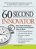 Buy The 60 Second Innovator: Sixty Solid Techniques for Creative and Profitable Ideas at Work from Amazon