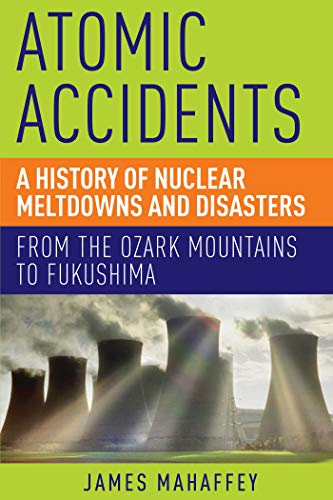745. Atomic Accidents: A History of Nuclear Meltdowns and Disasters: From the Ozark Mountains to Fukushima