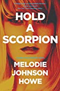 Hold a Scorpion by Melodie Johnson-Howe