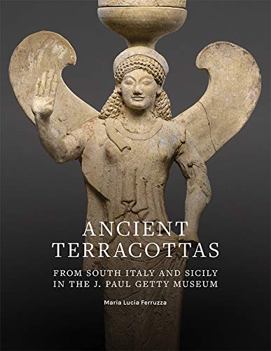 Ancient Terracottas from South Italy and Sicily in the J. Paul Getty Museum - Maria Lucia Ferruzza