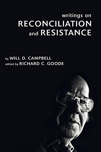 Writings on Reconciliation and Resistance:, Campbell, Will D.