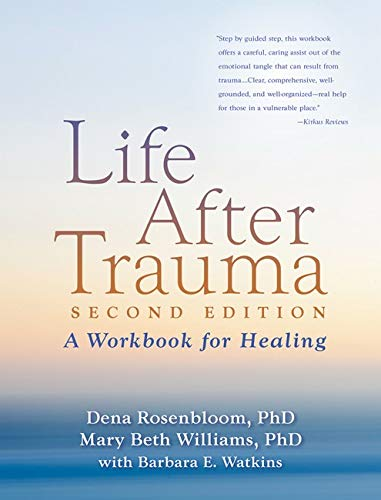 Life After Trauma, Second Edition: A Workbook for Healing, Dena Rosenbloom; Mary Beth Williams