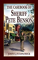 The Casebook of Sheriff Pete Benson by John S. Fitzpatrick