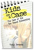 Kids on a Case: The Case of the Ten Grand Kidnapping by Tony Peters