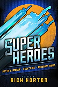 GIVEAWAY (Worldwide): Win a Copy of the Super-Cool Anthology SUPERHEROES edited by Rich Horton!