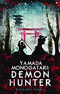 "Cover & Synopsis: ""Yamada Monogatari: Demon Hunter"" by Richard Parks"