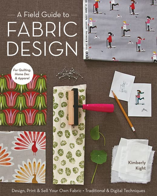PDF A Field Guide to Fabric Design Design Print Sell Your Own Fabric Traditional Digital Techniques For Quilting Home Dec Apparel